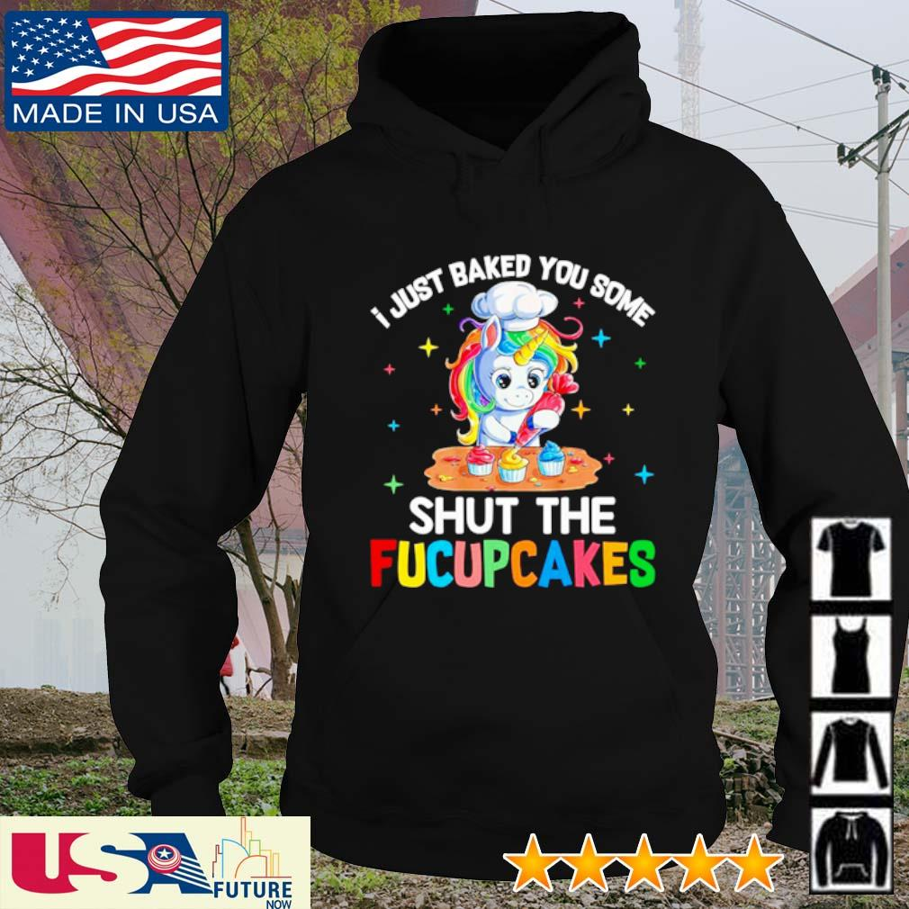 Unicorn I just baked you some shut the fucupcakes s hoodie
