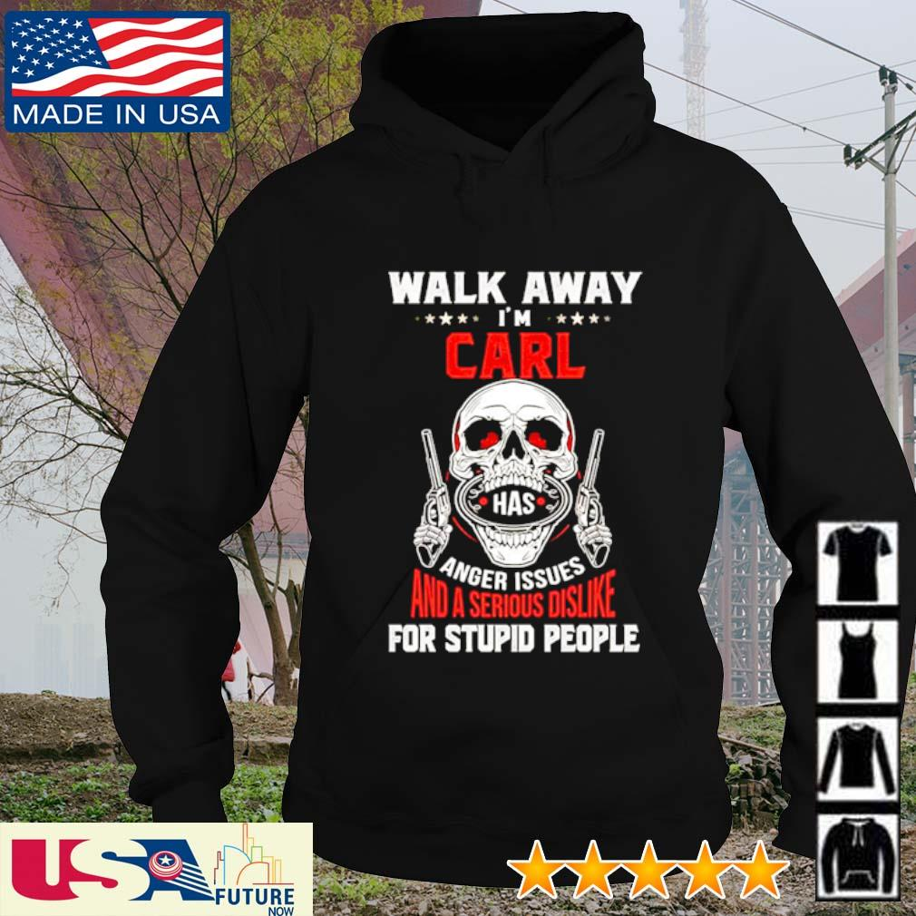 Walk away I'm carl has anger issues and a serious dislike for stupid people Skull s hoodie