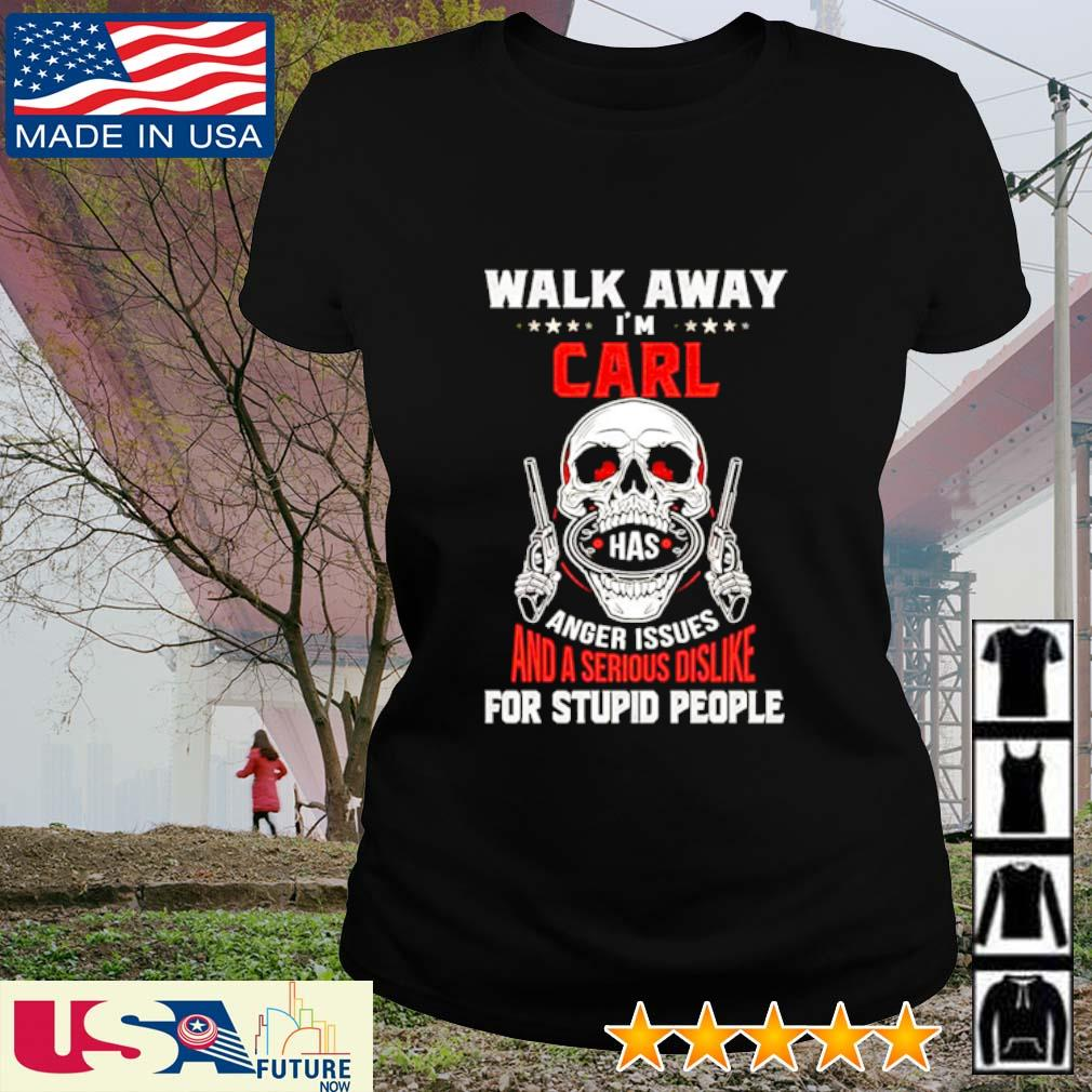 Walk away I'm carl has anger issues and a serious dislike for stupid people Skull s ladies-tee