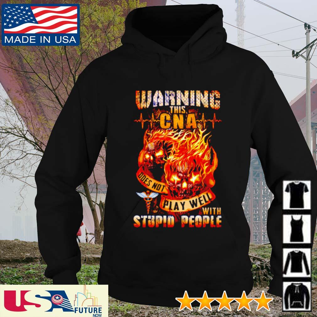 Warning this CNA doesnot play well with stupid people Skull s hoodie