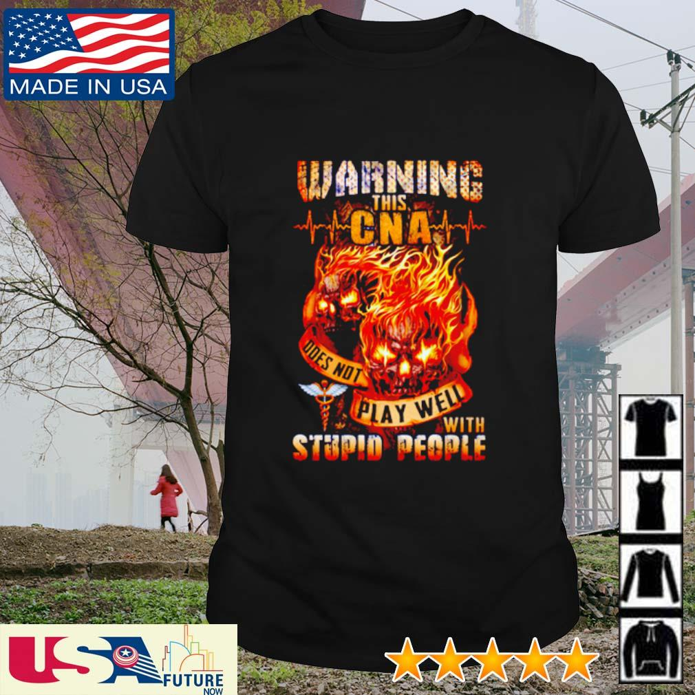 Warning this CNA doesnot play well with stupid people Skull shirt