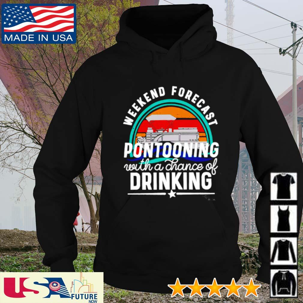 Weekend forecast Pontooning with a chance of drinking sunset s hoodie