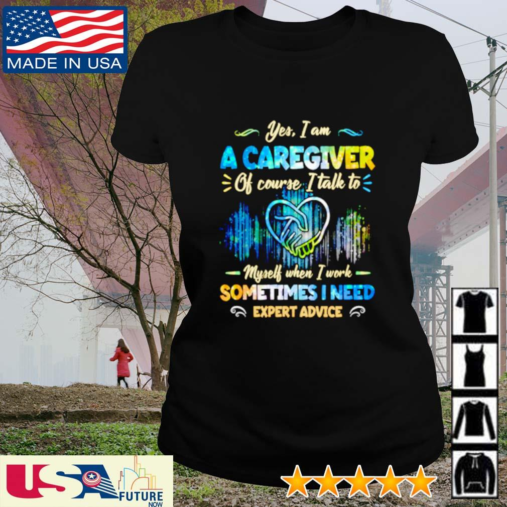Yes I am a caregiver of course I talk to myself when I work sometimes I need expert advice s ladies-tee