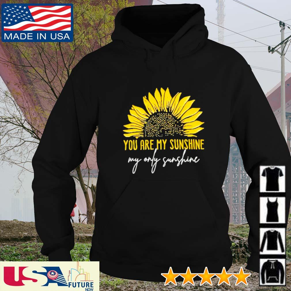 You are my sunshine my only sunshine Sunflower s hoodie
