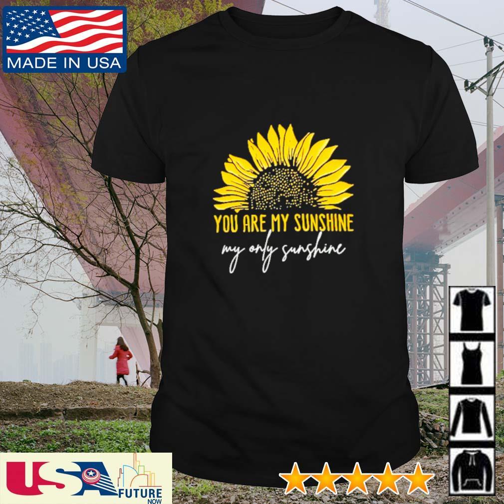 You are my sunshine my only sunshine Sunflower shirt