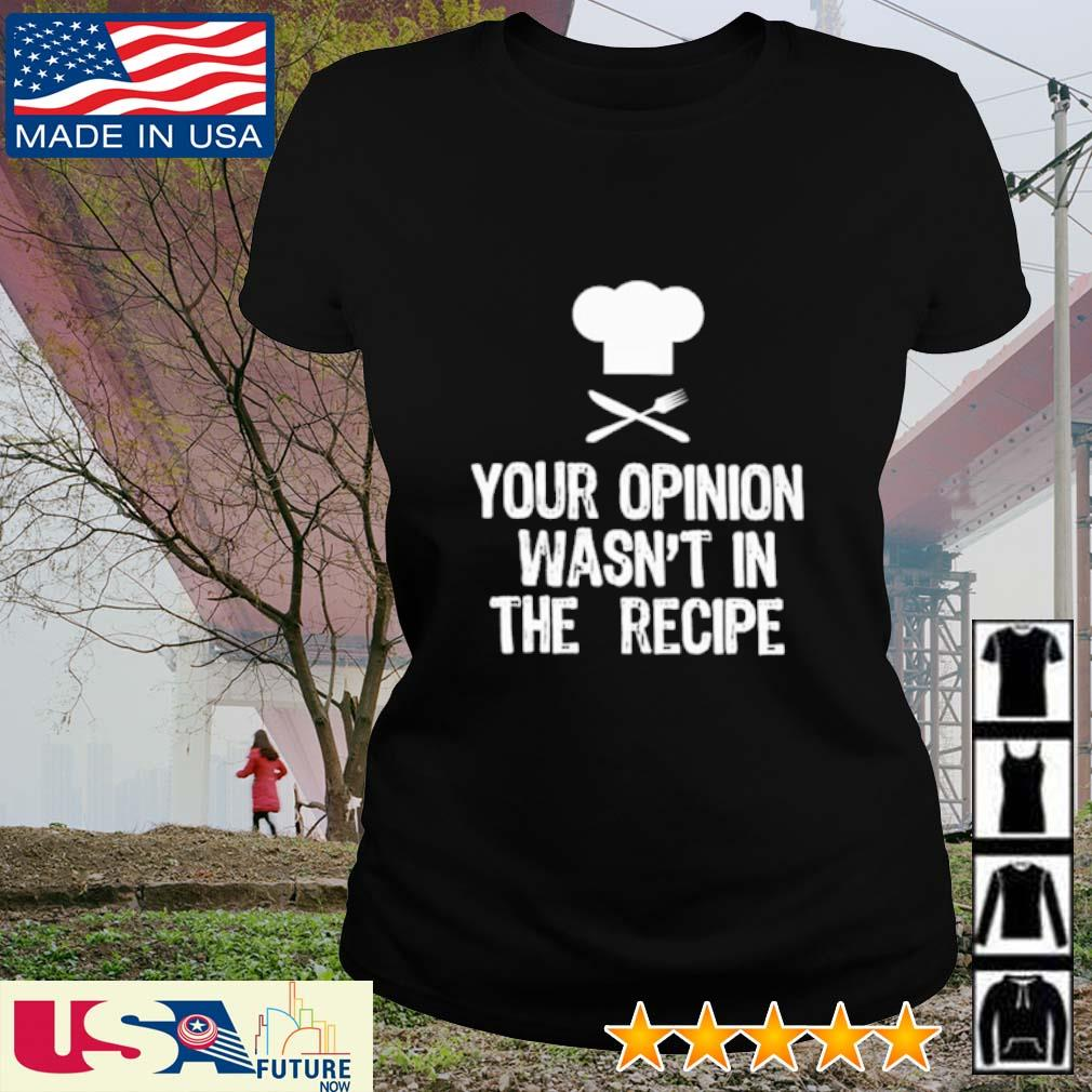 Your opinion wasn't in the recipe s ladies-tee