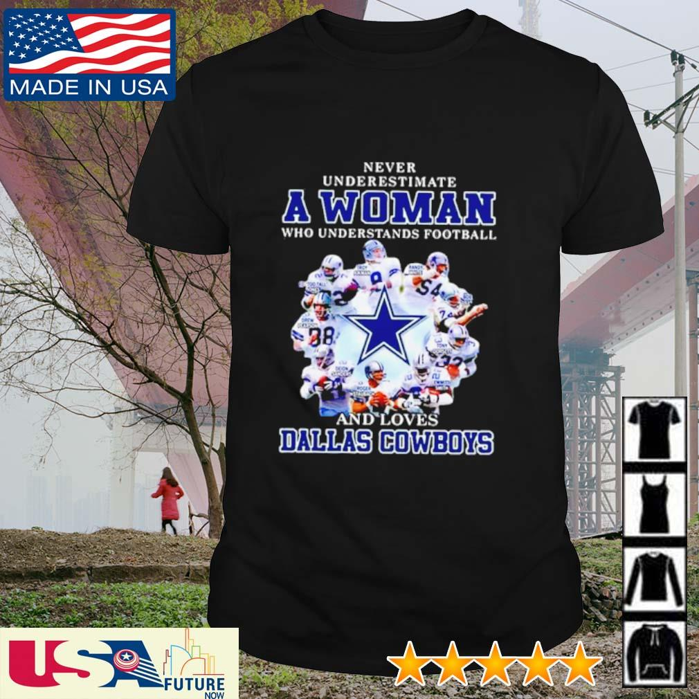 Never underestimate a woman who understands football and loves Dallas Cowboys shirt