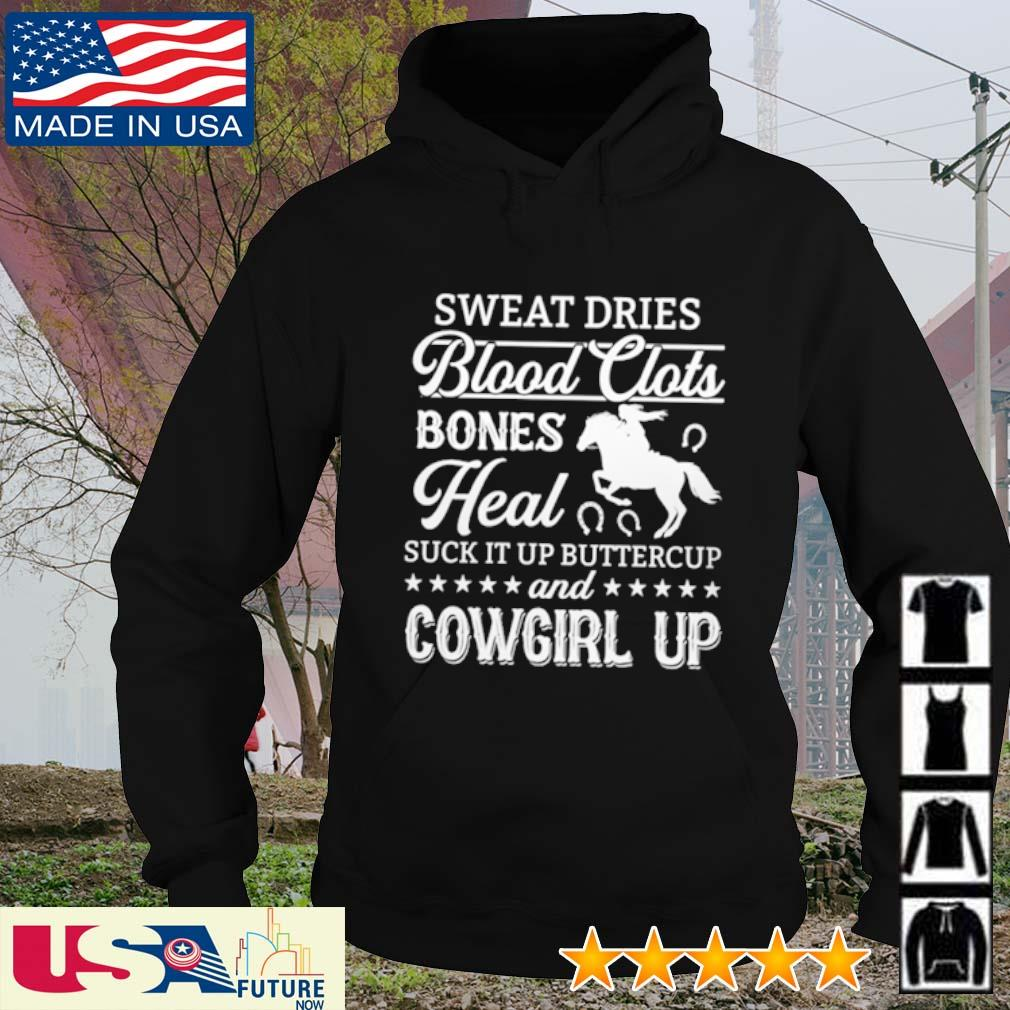 Sweat dries blood clots bones heal suck it up buttercup and cowgirl up hoodie