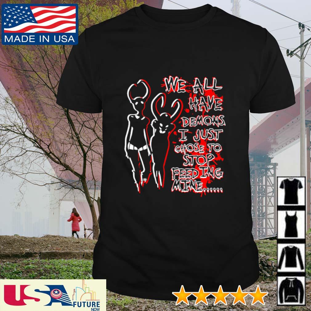 Awesome We all have demons I just chose to stop feeding mine shirt