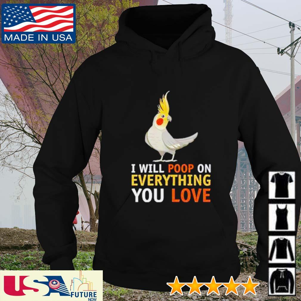 Cockatiel I will poop on everything you love hoodie