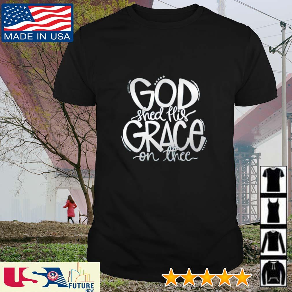 God shed his grace on the shirt