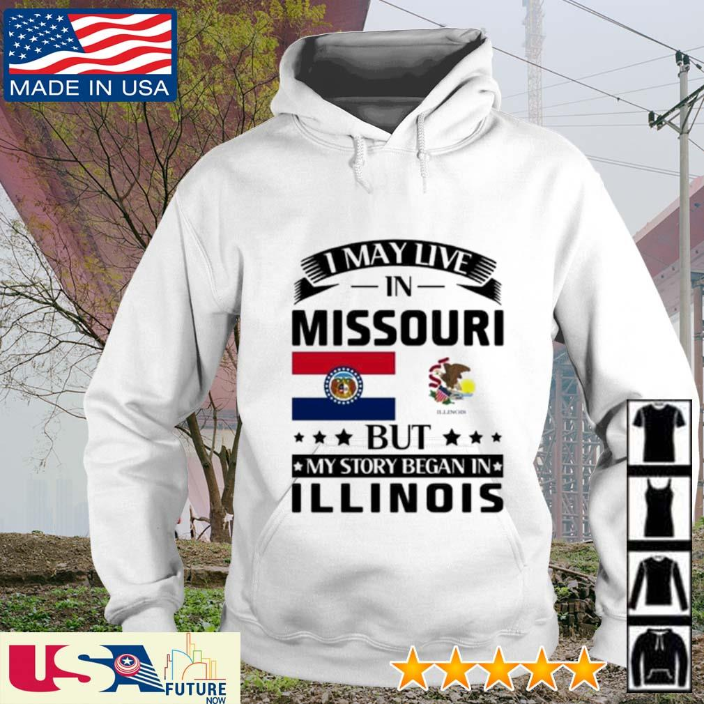 I may live in Missouri but my story began in Illinois hoodie