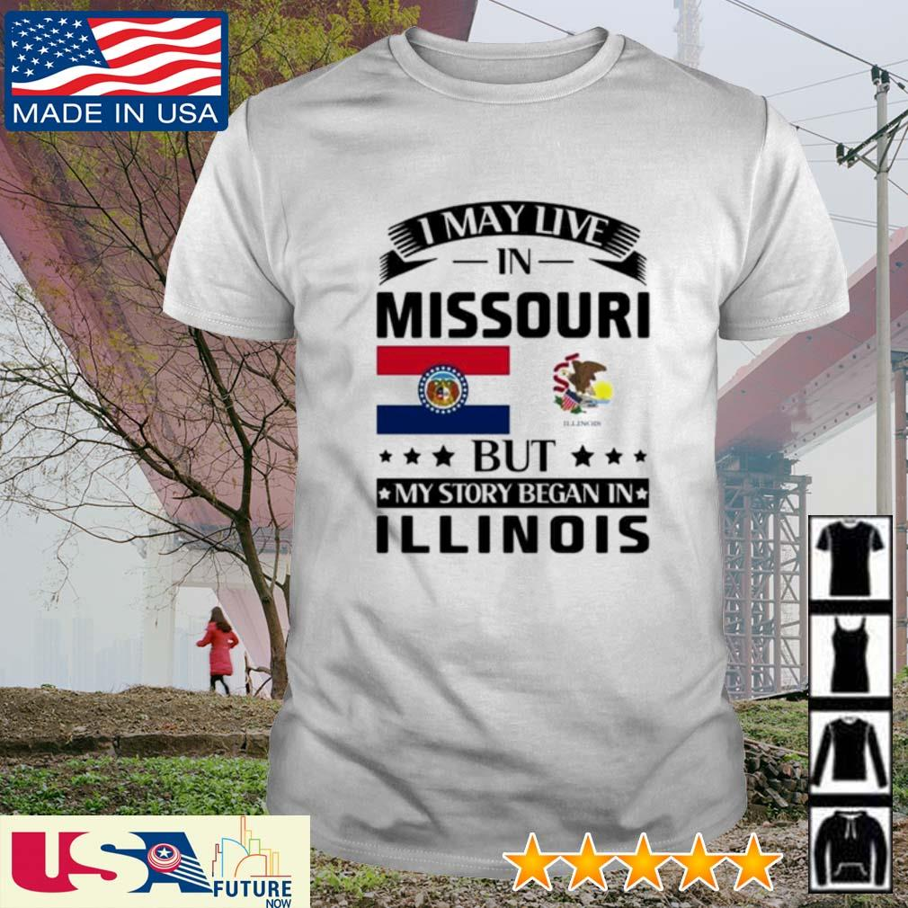 I may live in Missouri but my story began in Illinois shirt