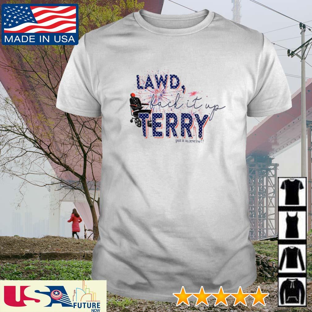 Lawd back it up Terry put it in reverse America Flag shirt
