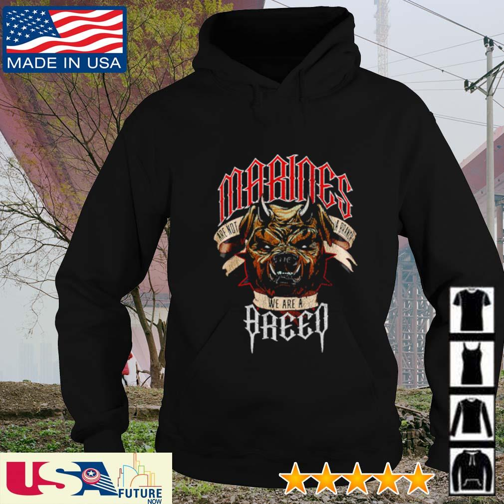 Marines are not a branch we are a breed hoodie