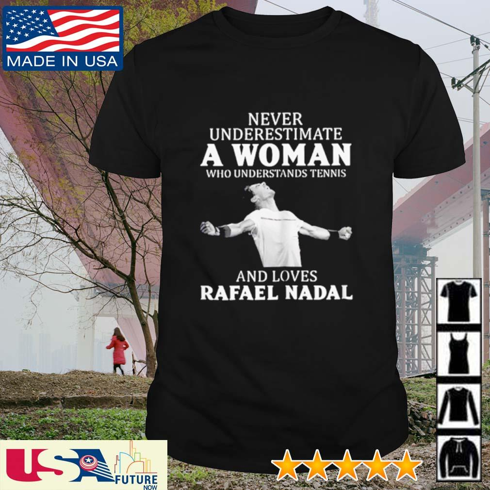 Never underestimate a woman who understands tennis and loves Rafael Nadal shirt