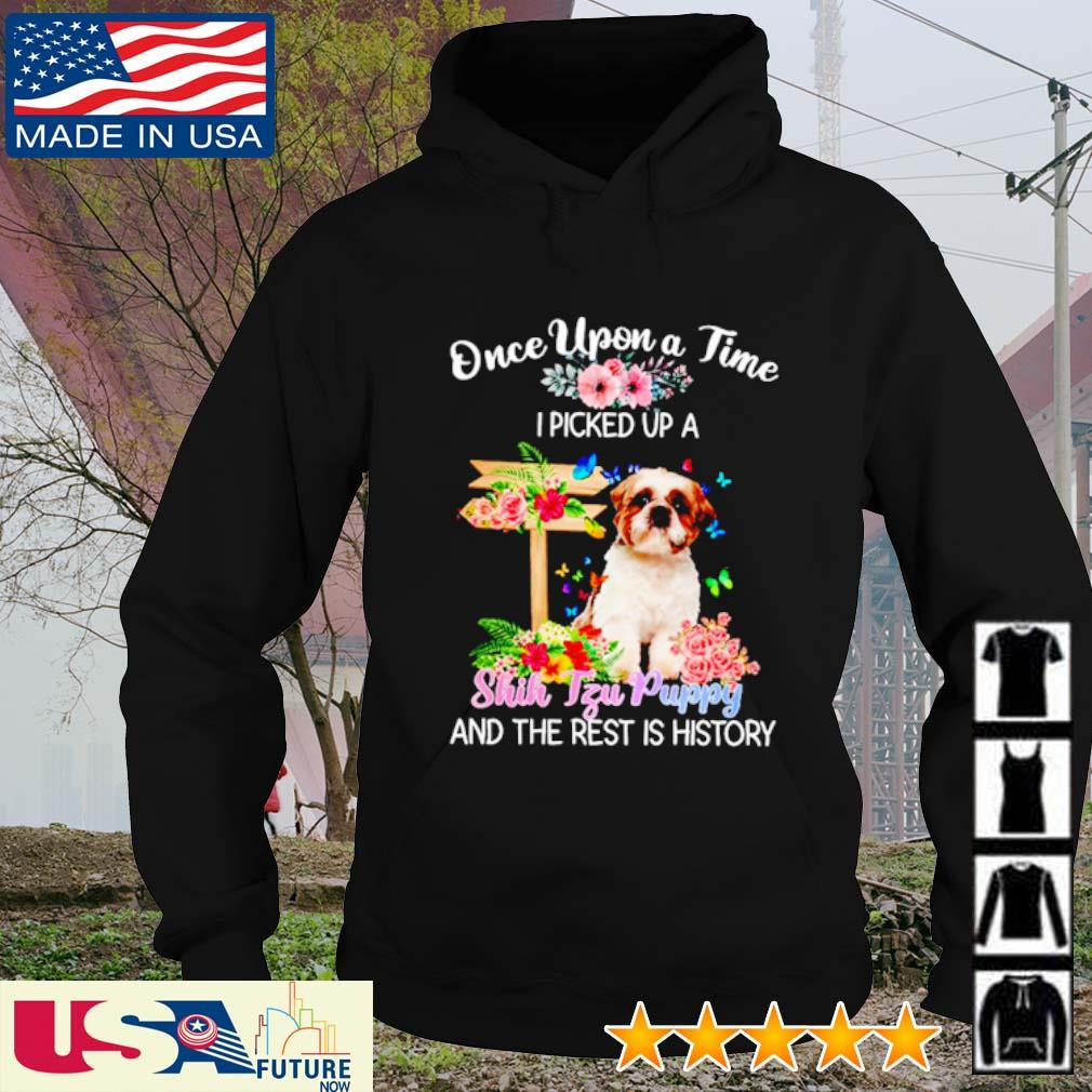 Once upon a time I picked up a Shih Tzu Puppy and the rest is history hoodie