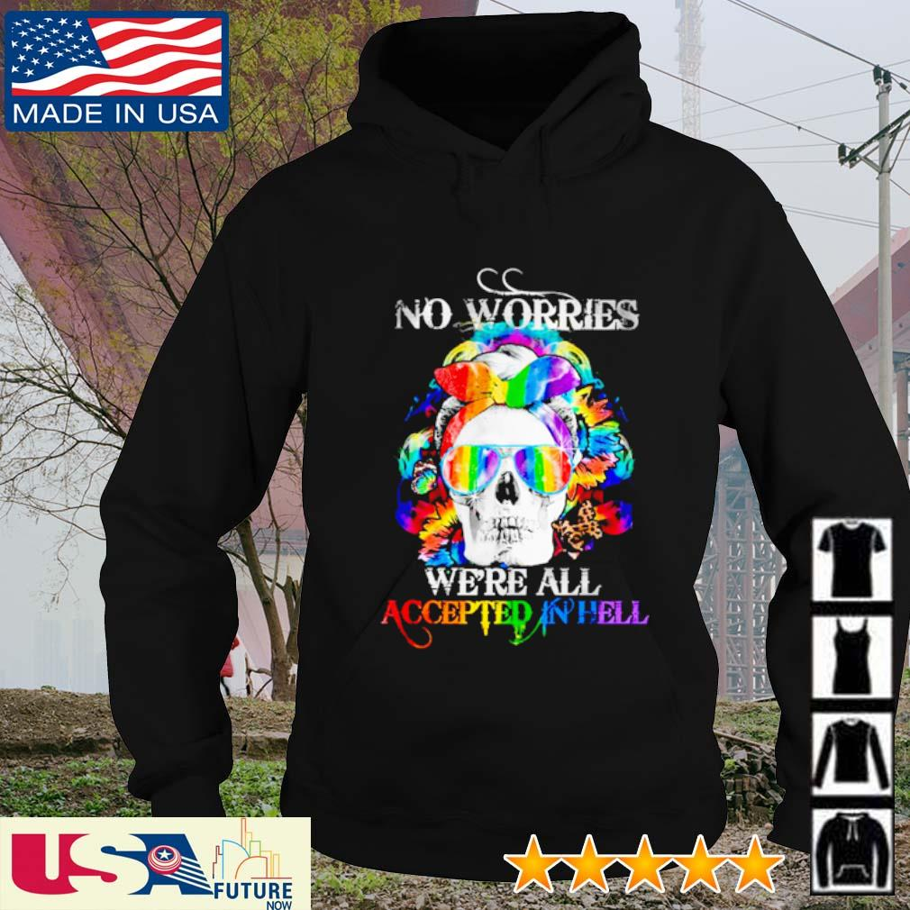 Skull LGBT no worries we're all accepted in hell hoodie