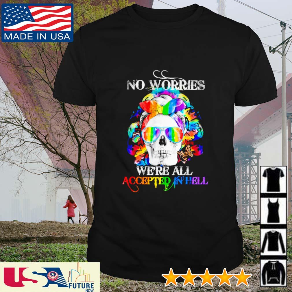 Skull LGBT no worries we're all accepted in hell shirt