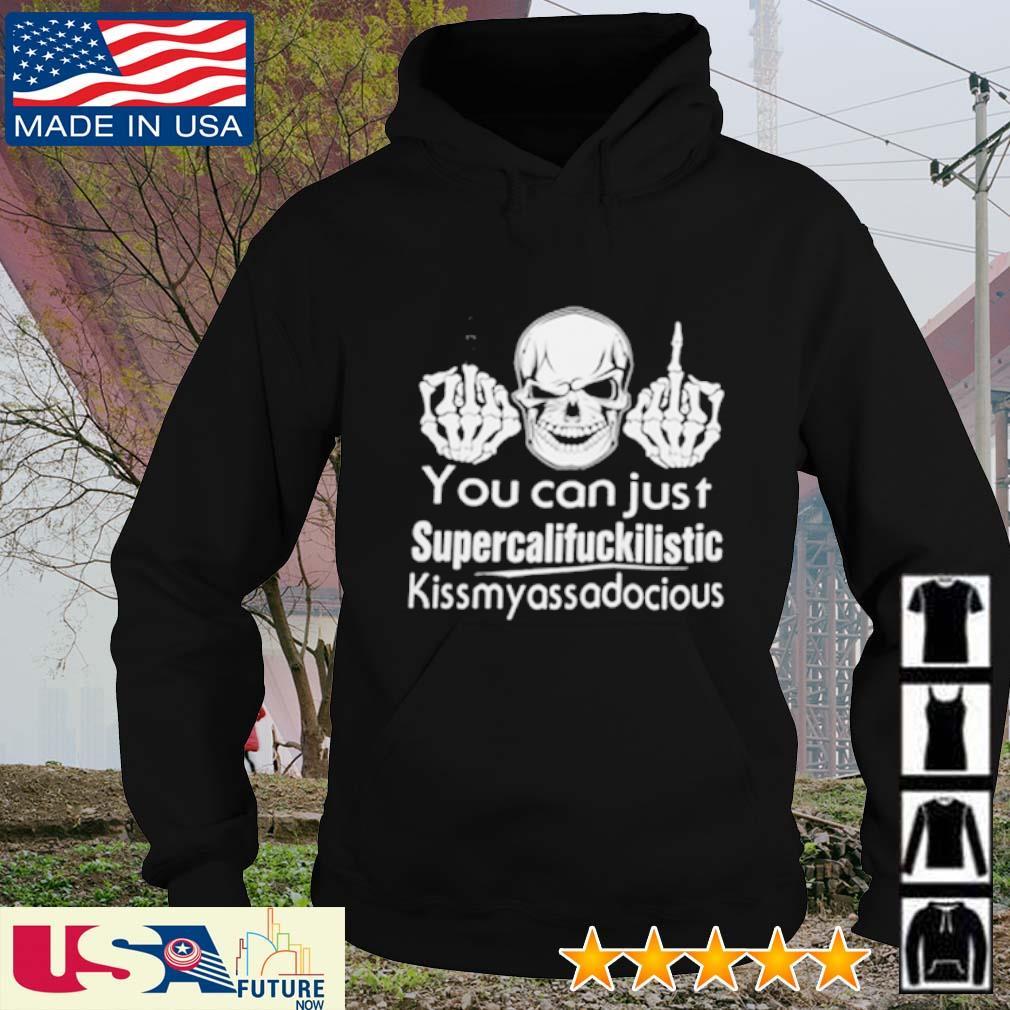 Skull you can just supercalifuckilistic kissmyassadocious hoodie