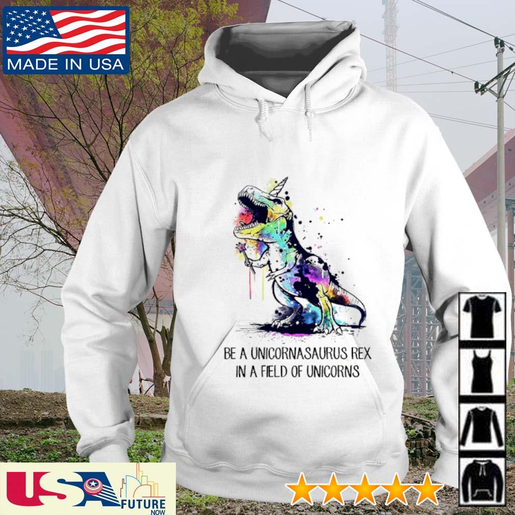 T-Rex be a unicornasaurus rex in a field of unicorns hoodie
