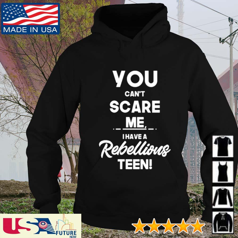 You can't scare me I have a rebellious teen hoodie